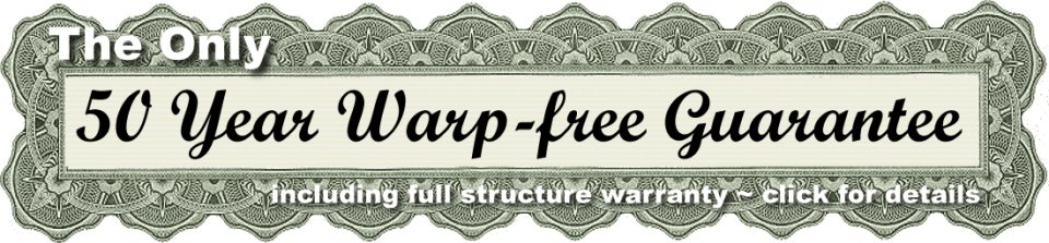 The only 50 year warp-free guarantee and full structure warranty